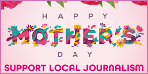 Happy Mothers Day - Support Local Journalism